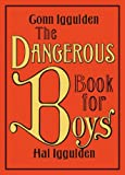 The Dangerous Book for Boys, by Conn Iggulden and Hal Iggulden