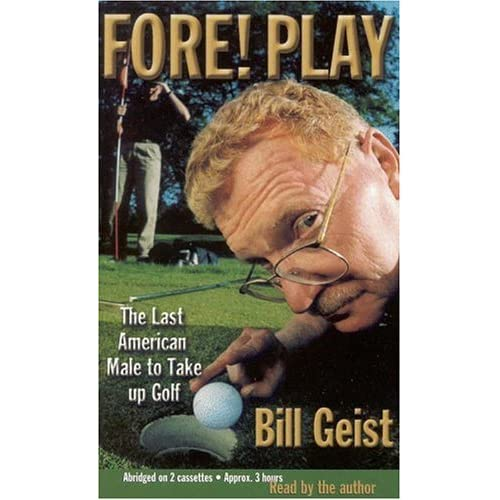 Image 0 of Fore! Play: The Last American Male Takes Up Golf By Bill Geist And Bill Geist Re