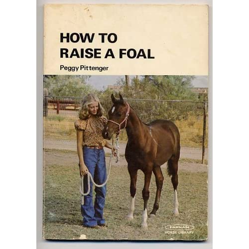 How To Raise A Foal Farnam Horse Library By Peggy Pittenger Book
