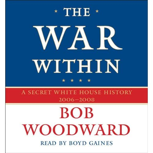The War Within: A Secret White House History 2006-2008 Pt 4 By