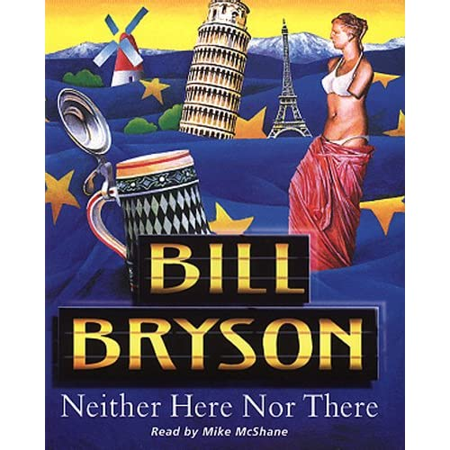 Neither Here Nor There: Travels In Europe By Bill Bryson And Mike