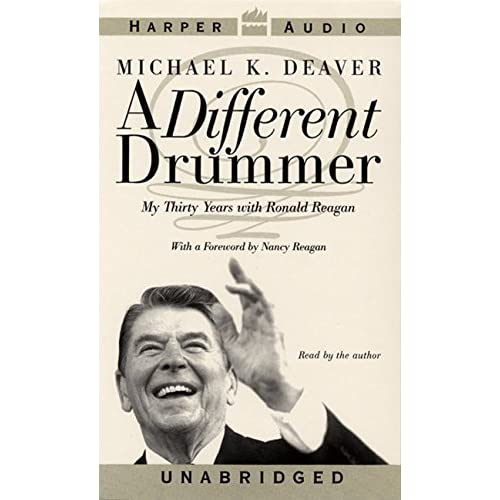 A Different Drummer: My Thirty Years With Ronald Reagan By Michael K Deaver And