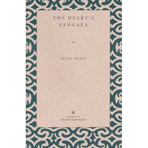 The Heart's Pangaea Wick Poetry Chapbook Series No 10 by Susan Neale