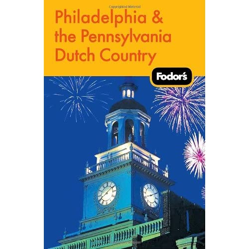 Fodor's Philadelphia and the Pennsylvania Dutch Country, 16th Edition Travel Guid