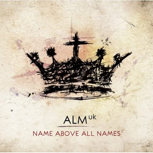 Image 0 of Alm UK: Name Above All Names Album 2010 by Abundant Life On Audio CD