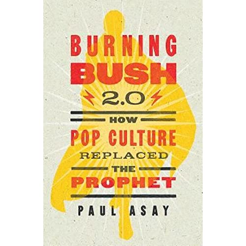 Burning Bush 2.0: How Pop Culture Replaced The Prophet By Paul Asay
