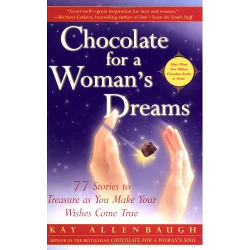 Chocolate For A Woman's Dreams: 77 Stories To Treasure As You Make