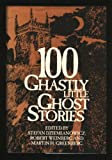 100 Ghastly Little Ghost Stories, edited by Dziemianowicz, Weinberg, and Greenberg
