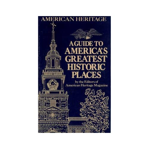 A Guide To Americas Greatest Historic Places By American Heritage