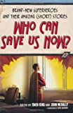 Who Can Save Us Now? Brand-New Superheroes and Their Amazing (Short) Stories, edited by Owen King and John McNally