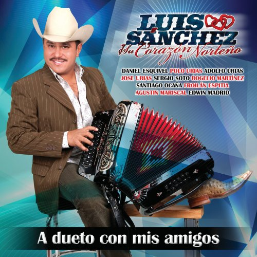 Image 0 of A Dueto Con Mis Amigos By Luis Sanchez Y Su Corazon Norteno On Audio CD Album Wo