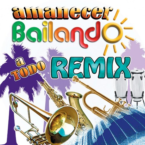 Image 0 of Amanecer Bailando A Todo Remix By Various Artists On Audio CD