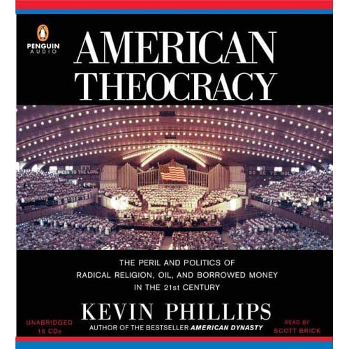 American Theocracy: The Peril And Politics Of Radical Religion Oil And