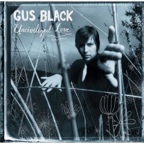 Image 0 of Uncivilized Love Album By Gus Black On Audio CD