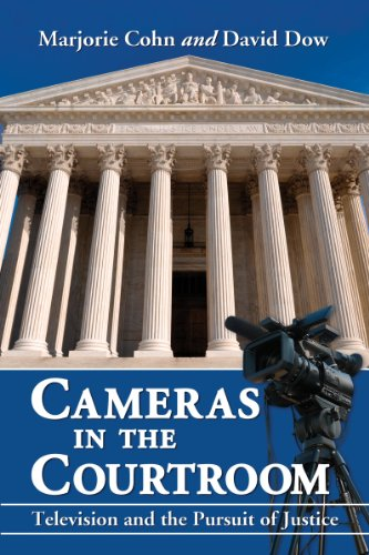 Cameras in the Courtroom: Television and the Pursuit of Justice