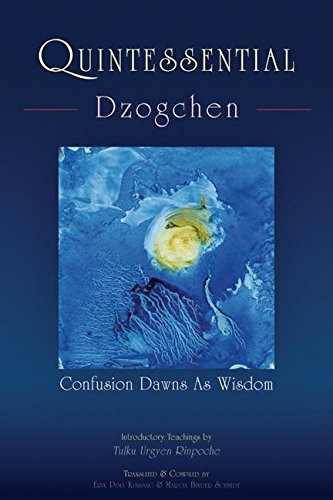 Quintessential Dzogchen: Confusion Dawns as Wisdom, by Urgyen Rinpoche, T.