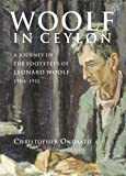 Cover Image of Woolf in Ceylon: An Imperial Journey in the Shadow of Leonard Woolf, 1904-1911 by Christopher Ondaatje published by HarperCollins Publishers