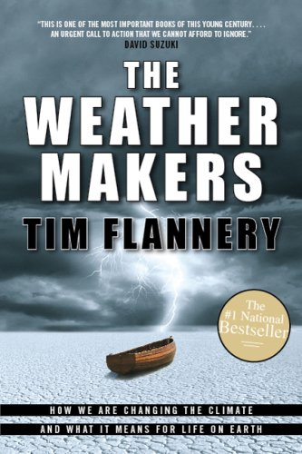 The Weather Makers: How We Are Changing The Climate And What It Means For Life On Earth, Flannery, Tim