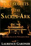 Lost Secrets of the Sacred Ark: Amazing Revelations of the Incredible Power of Gold - book cover picture