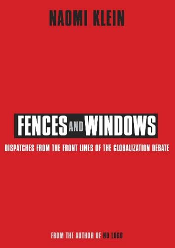 Fences and Windows: Dispatches from the Frontlines of the Globalization Debate, Klein, Naomi
