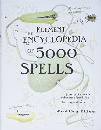 The Element Encyclopedia of 5000 Spells: The Ultimate Reference Book for the Magical Arts, Illes, Judika