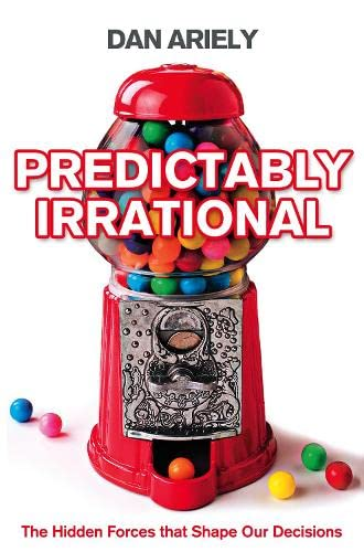 Predictably Irrational: The Hidden Forces That Shape Our Decisions, by Ariely, D.