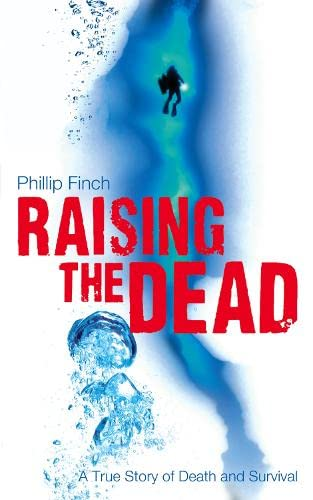 Raising the Dead: A True Story of Death and Survival - Phillip Finch