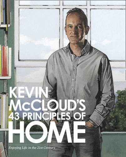 Kevin McCloud's 43 Principles of Home: Enjoying Life in the 21st Century.