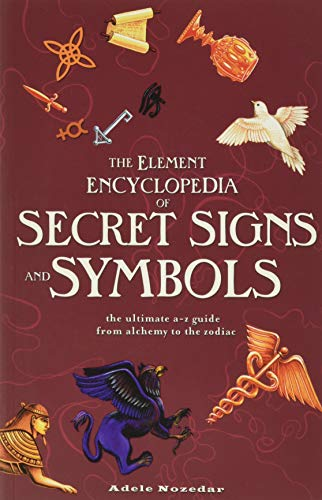 Element Encyclopedia of Secret Signs and Symbols: The Ultimate A-Z Guide from Alchemy to the Zodiac, Nozedar, Adele