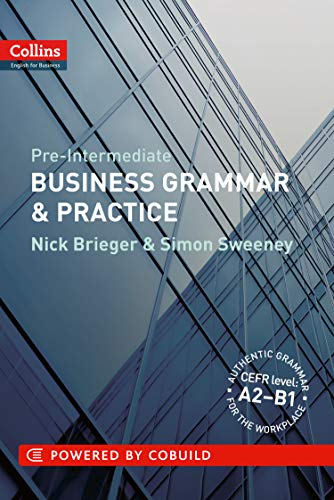 Collins Business Grammar & Practice: Pre-Intermediate. Nick Brieger, Simon Sweeney (Collins English for Business)