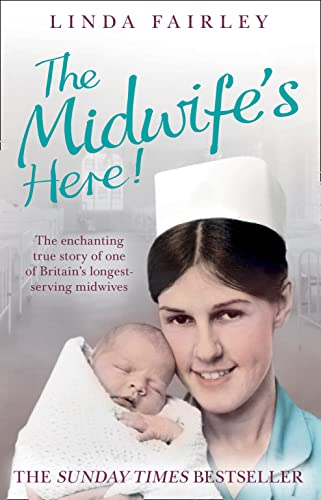Midwife's Here!: The Enchanting True Story of Britain's Longest Serving Midwife - Linda Fairley