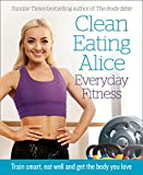 Product Image of Clean Eating Alice Everyday Fitness: Train smart, eat well...