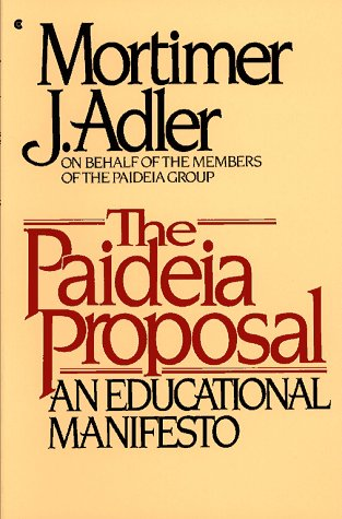 The Paideia Proposal: An Educational Manifesto, Mortimer J. Adler