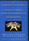 The Complete Guide to Traditional Native American Beadwork : A Definitive Study of Authentic Tools, Materials, Techniques, and Styles