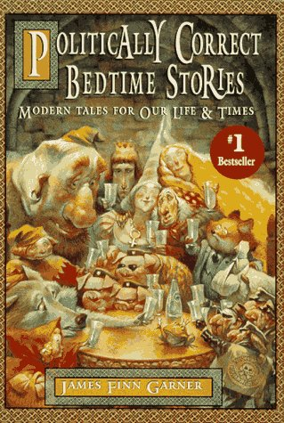 Politically Correct Bedtime Stories: Modern Tales for Our Life & Times, Garner, James Finn