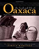 The Food and Life of Oaxaca : Traditional Recipes from Mexico's Heart