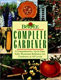 Burpee Complete Gardener  : A Comprehensive, Up-To-Date, Fully Illustrated Reference For Gardeners At all Levels