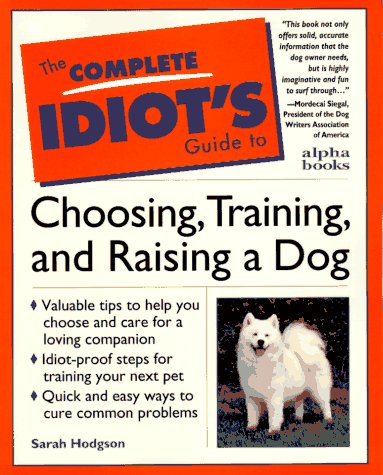 The Complete Idiot's Guide To Choosing, Training, And Raising A Dog, Hodgson, Sarah