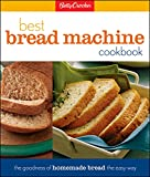 Betty Crocker's Best Bread Machine Cookbook : The Goodness of Homemade Bread the Easy Way
