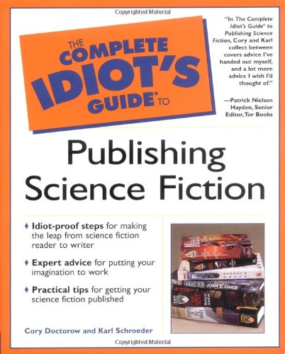 The Complete Idiot's Guide to Publishing Science Fiction - Cory Doctorow, Karl Schroeder