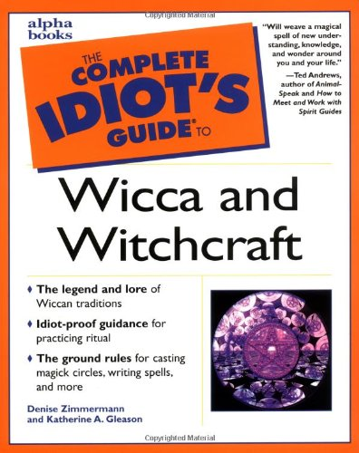 Complete Idiot's Guide to Wicca and Witchcraft, Denise Zimmermann; Katherine Gleason