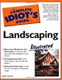 Complete Idiot's Guide to Landscaping Illustrated (The Complete Idiot's Guide) by Joel Lerner   (Paperback)