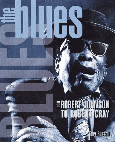 The Blues: From Robert Johnson to Robert Cray, Russell, Tony