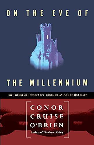 On the Eve of Millennium: The Future of Democracy Through an Age of Unreason, by O'Brien, C.C.