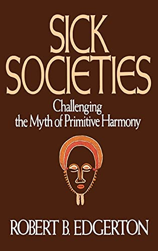 Sick Societies: Challenging the Myth of Primitive Harmony, by Edgerton, R.B.
