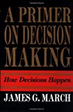 Buy A Primer on Decision Making: How Decisions Happen from Amazon
