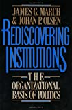 Buy Rediscovering Institutions: The Organizational Basis of Politics from Amazon