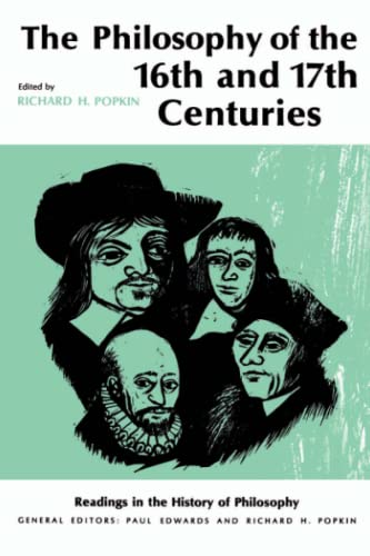 The Philosophy of the Sixteenth and Seventeenth Centuries (Readings in the History of Philosophy), Popkin, Richard H.