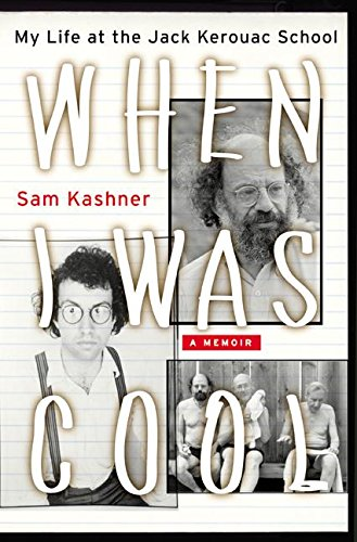 When I Was Cool: My Life at the Jack Kerouac School, Kashner, Sam