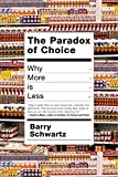 Book Cover: The Paradox Of Choice: Why More Is Less by Barry Schwartz